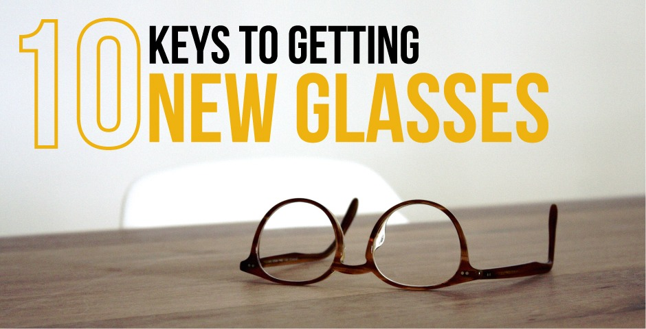 10 Keys to Getting New Glasses
