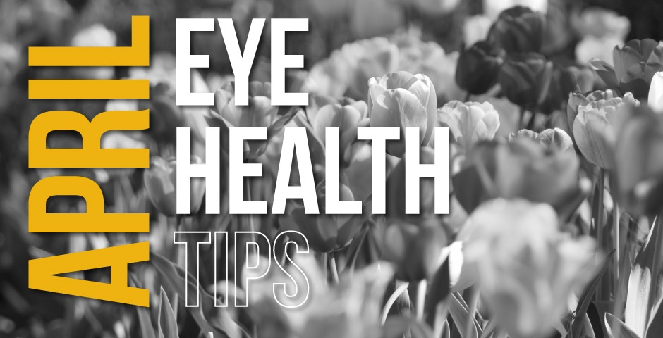 Just in Time for Spring: April Eye Health Tips