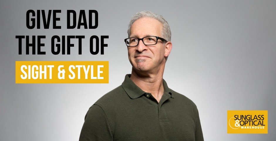 Give Your Dad the Gift of Sight and Style this Father's Day